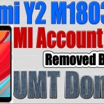 Redmi Y2 Mi Account Lock Removed by UMT Dongle | Xiaomi M1803e6i